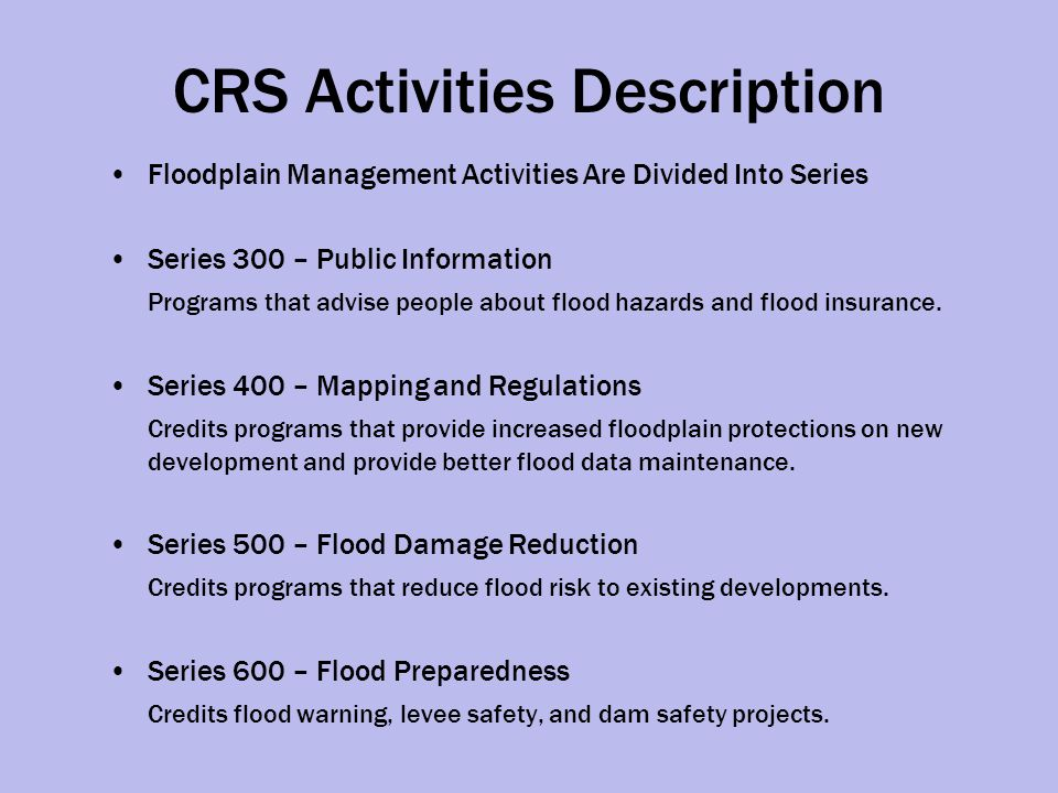 Series 300 Activities and Points Public Information 310 Elevation Certificates – Maintain Elevation Certificate records 320 Map Information Service – Provide floodplain determinations, mapping information, etc.