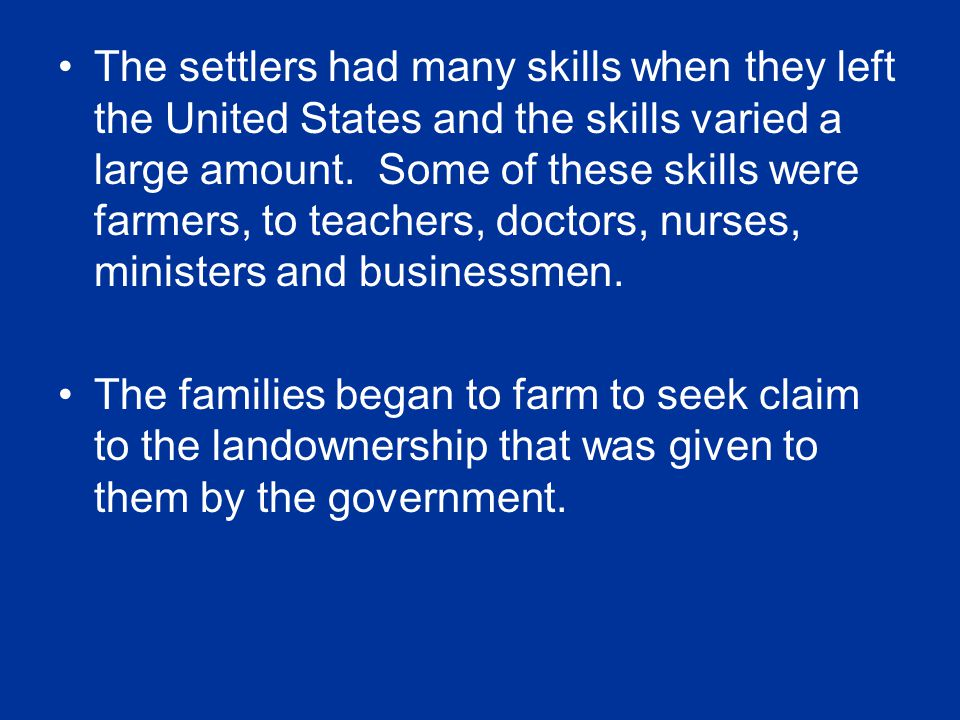 The settlers had many skills when they left the United States and the skills varied a large amount.
