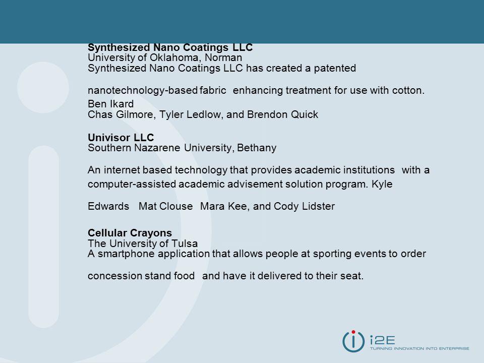 Synthesized Nano Coatings LLC University of Oklahoma, Norman Synthesized Nano Coatings LLC has created a patented nanotechnology-based fabric enhancing treatment for use with cotton.