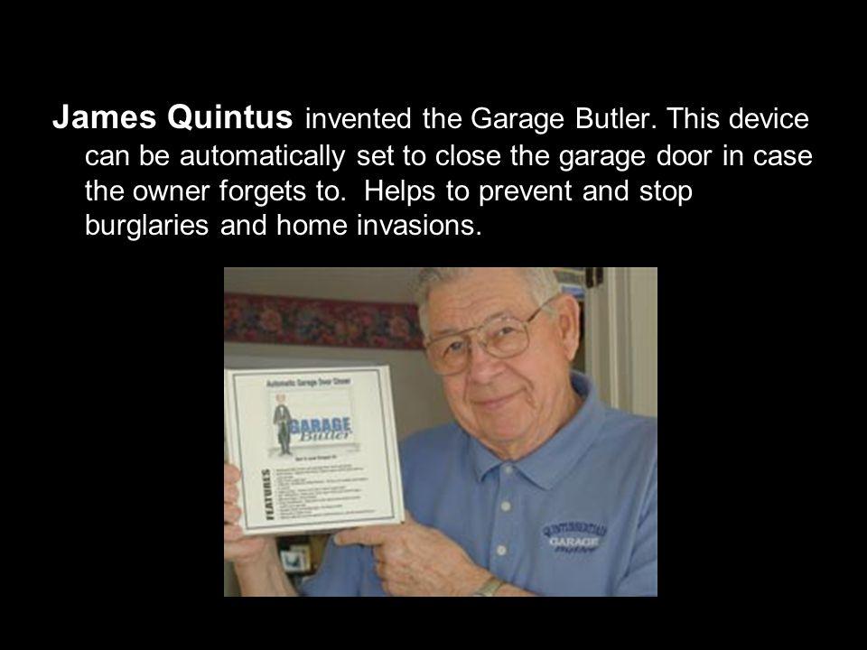 James Quintus invented the Garage Butler.