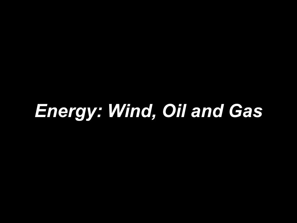 Energy: Wind, Oil and Gas