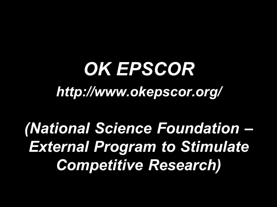 OK EPSCOR http://www.okepscor.org/ (National Science Foundation – External Program to Stimulate Competitive Research)