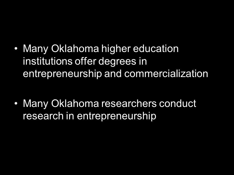 Many Oklahoma higher education institutions offer degrees in entrepreneurship and commercialization Many Oklahoma researchers conduct research in entrepreneurship