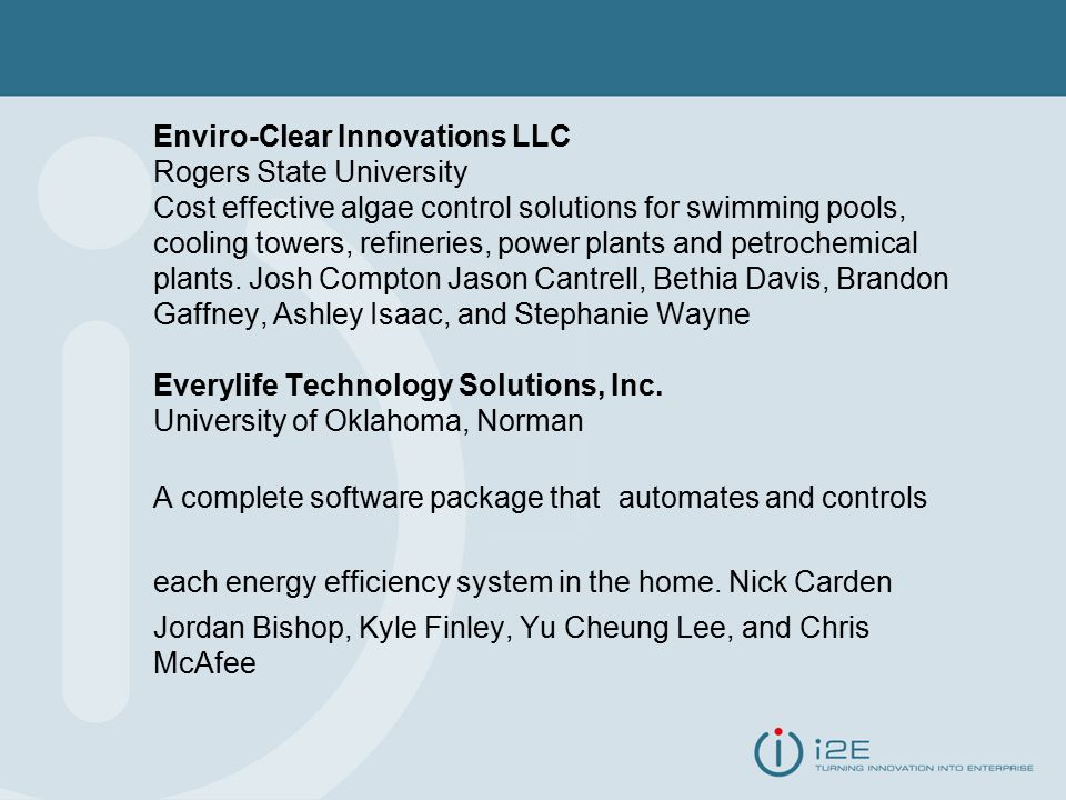 Enviro-Clear Innovations LLC Rogers State University Cost effective algae control solutions for swimming pools, cooling towers, refineries, power plants and petrochemical plants.
