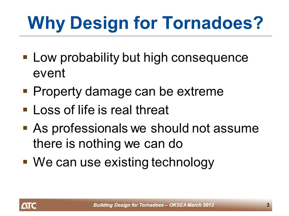 Building Design for Tornadoes – OKSEA March 20134 Design Strategies for Tornadoes  Use ASCE 7 wind load provisions  Modify some of the factors  Use higher wind speeds than ASCE 7  Understand the limitations of what we don't know
