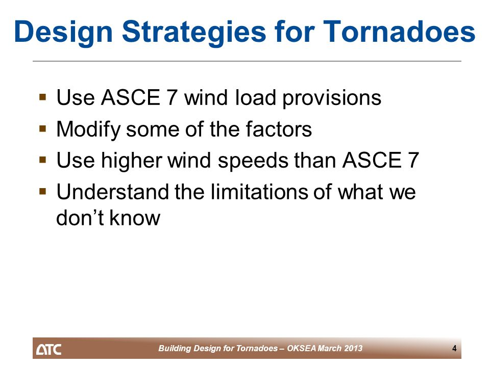 Building Design for Tornadoes – OKSEA March 201365 Example Solutions  Roof to wall connection in uplift – for truss spacing of 2 ft., connector must resist 1000 lbs., use SST – 2-H10-2  Wall to roof connection for lateral load – for 2 ft spacing, connector must resist 640 lbs, use SST - 2-H10-2  Wall to floor connection – use 3-16d box nails per foot  Wall corner connections – use SST – 3-A23 along 10 ft tall wall