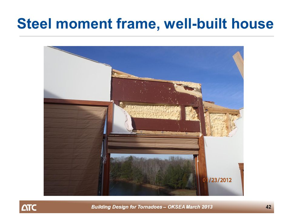 Building Design for Tornadoes – OKSEA March 201342 Steel moment frame, well-built house