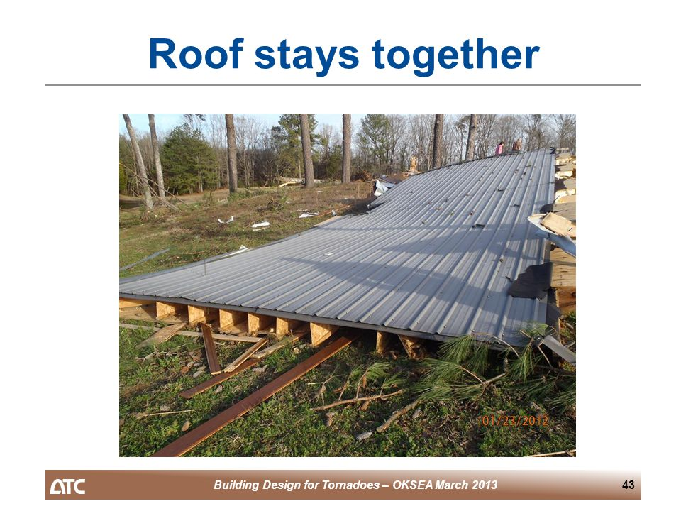 Building Design for Tornadoes – OKSEA March 201343 Roof stays together
