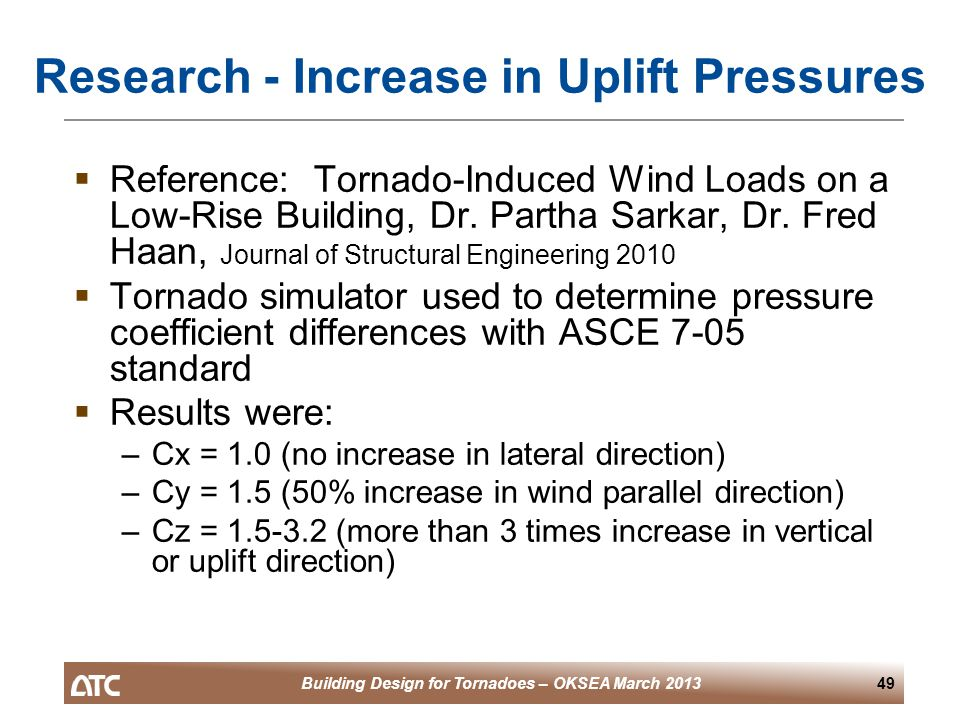 Building Design for Tornadoes – OKSEA March 201349 Research - Increase in Uplift Pressures  Reference: Tornado-Induced Wind Loads on a Low-Rise Building, Dr.