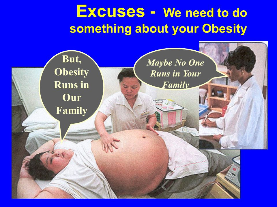 Excuses - We need to do something about your Obesity But, Obesity Runs in Our Family Maybe No One Runs in Your Family