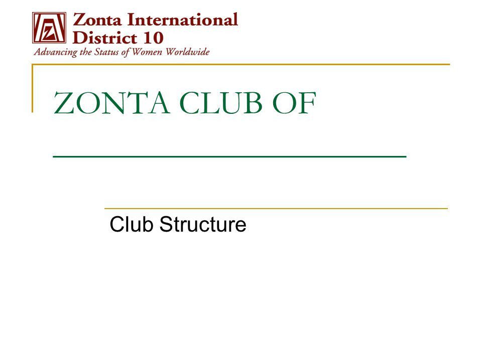 ZONTA CLUB OF _____________________ Club Structure