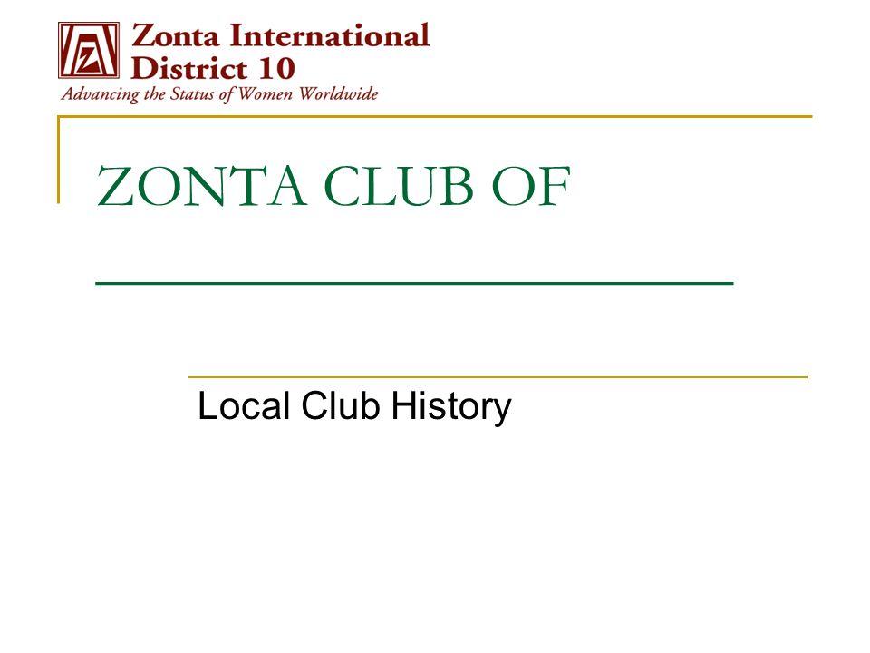 ZONTA CLUB OF _____________________ Local Club History