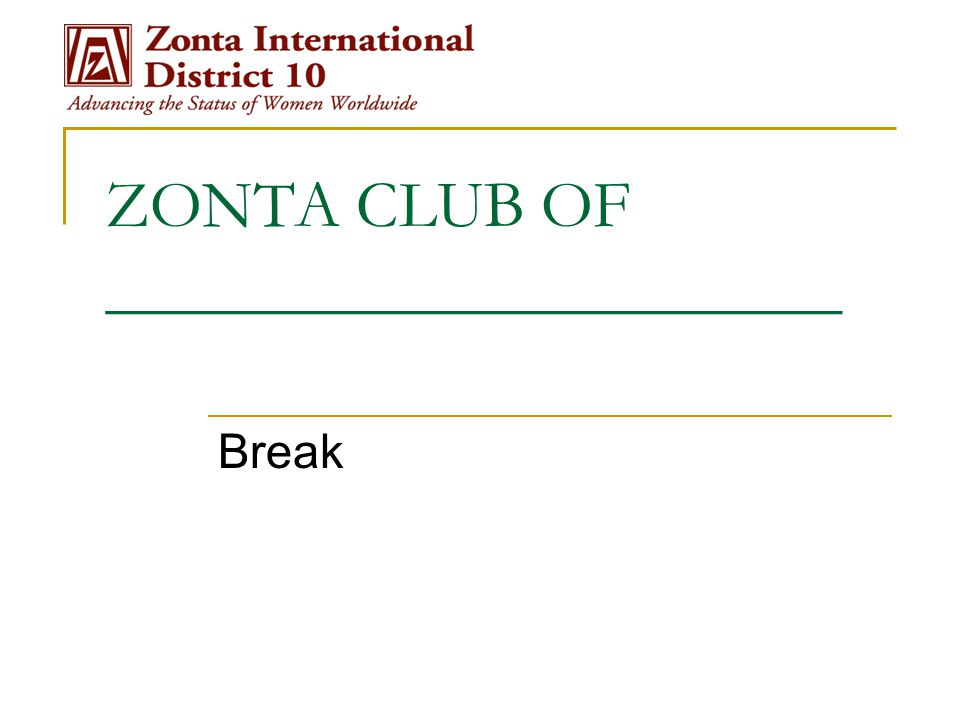 ZONTA CLUB OF ______________________ Break
