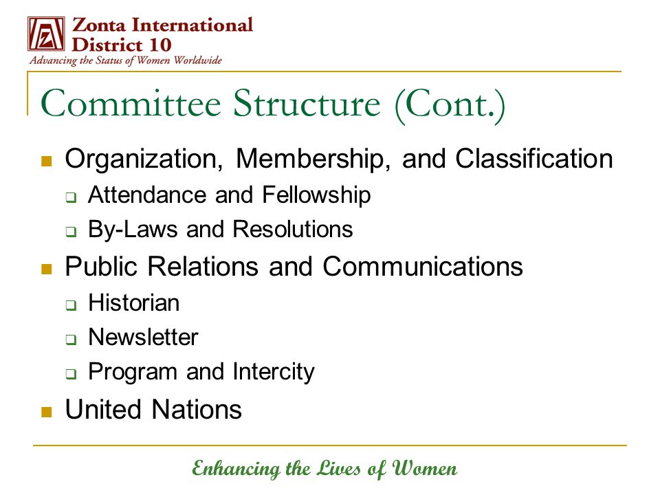Enhancing the Lives of Women Committee Structure (Cont.) Organization, Membership, and Classification  Attendance and Fellowship  By-Laws and Resolu