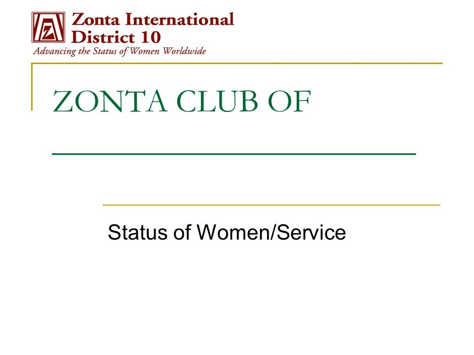 ZONTA CLUB OF ______________________ Status of Women/Service
