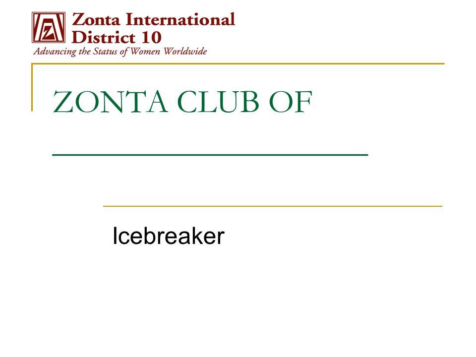 Icebreaker ZONTA CLUB OF ___________________