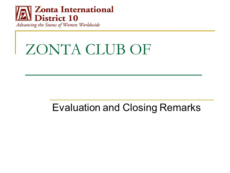 ZONTA CLUB OF ______________________ Evaluation and Closing Remarks