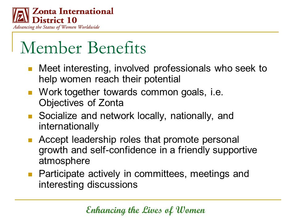 Enhancing the Lives of Women Member Benefits Meet interesting, involved professionals who seek to help women reach their potential Work together towards common goals, i.e.