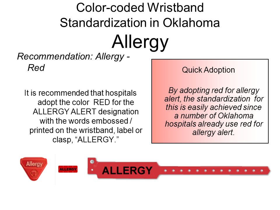 Color-coded Wristband Standardization in Oklahoma Allergy Quick Adoption By adopting red for allergy alert, the standardization for this is easily ach