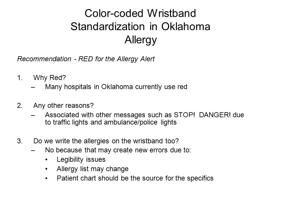 Color-coded Wristband Standardization in Oklahoma Allergy Recommendation - RED for the Allergy Alert 1.Why Red? –Many hospitals in Oklahoma currently
