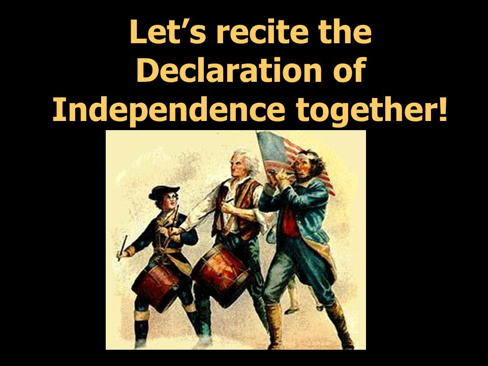 Let's recite the Declaration of Independence together!