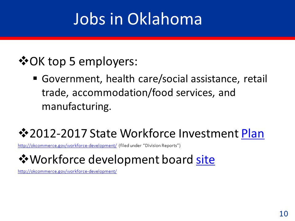 10 Jobs in Oklahoma  OK top 5 employers:  Government, health care/social assistance, retail trade, accommodation/food services, and manufacturing.