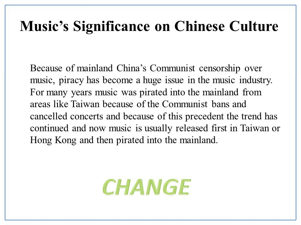 Music's Significance on Chinese Culture Because of mainland China's Communist censorship over music, piracy has become a huge issue in the music industry.