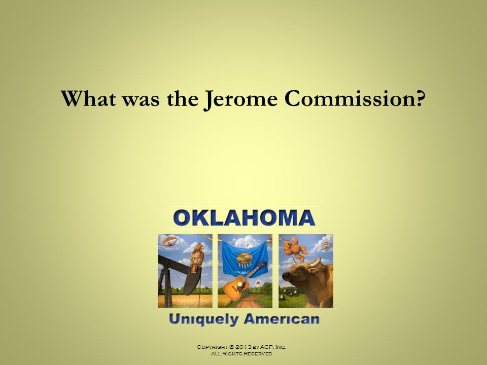 Copyright © 2013 by ACP, Inc. All Rights Reserved What was the Jerome Commission?