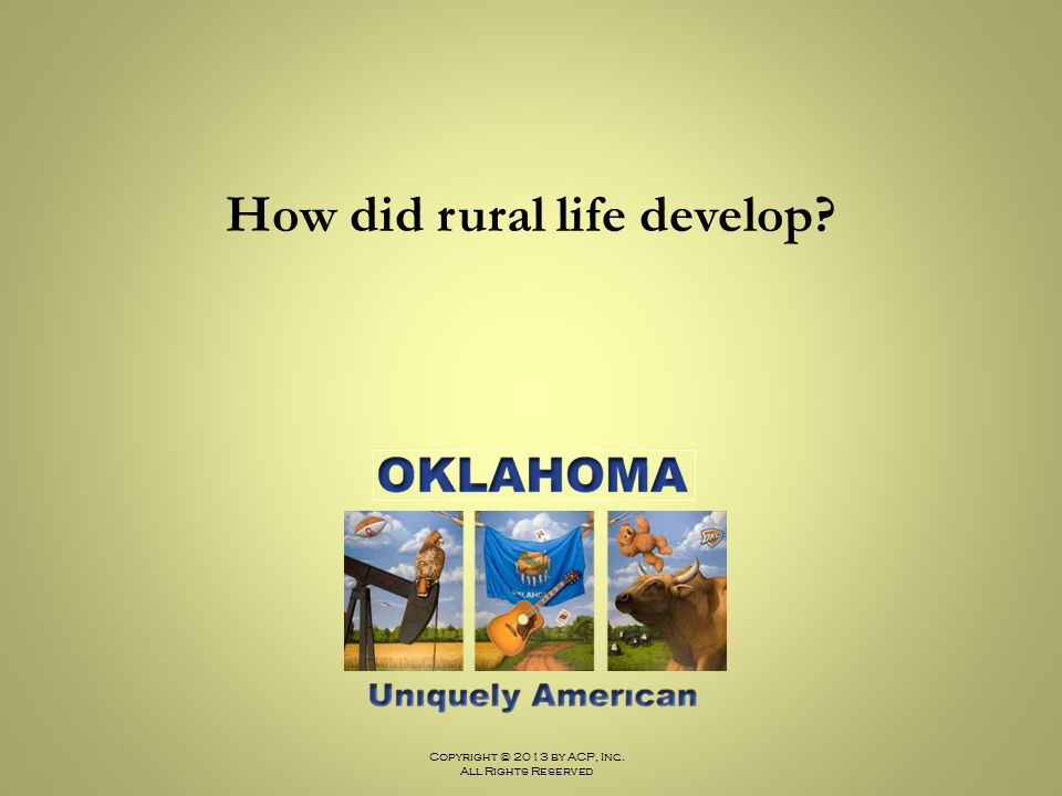 Copyright © 2013 by ACP, Inc. All Rights Reserved How did rural life develop?