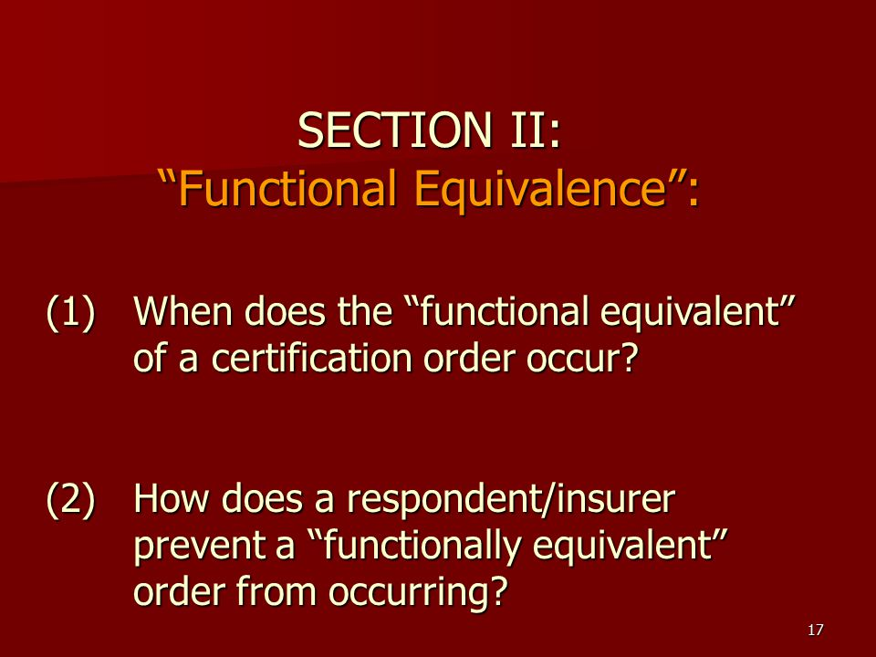 17 SECTION II: Functional Equivalence : (1) When does the functional equivalent of a certification order occur.