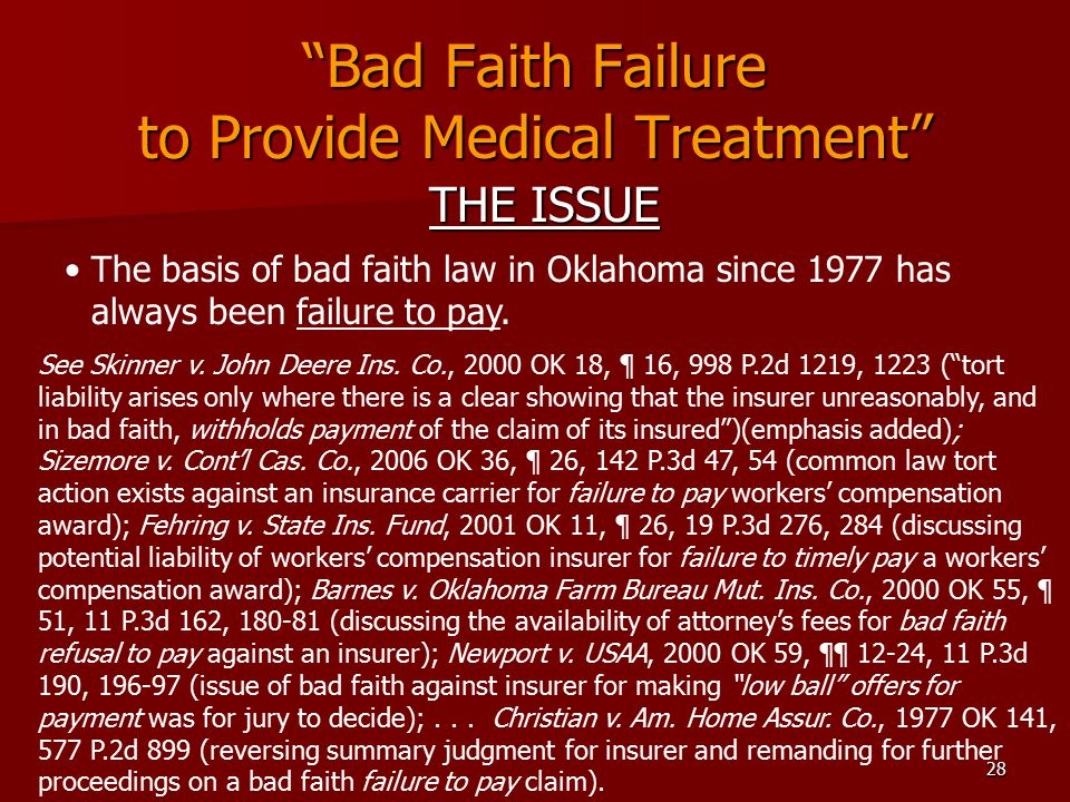 28 Bad Faith Failure to Provide Medical Treatment THE ISSUE The basis of bad faith law in Oklahoma since 1977 has always been failure to pay.