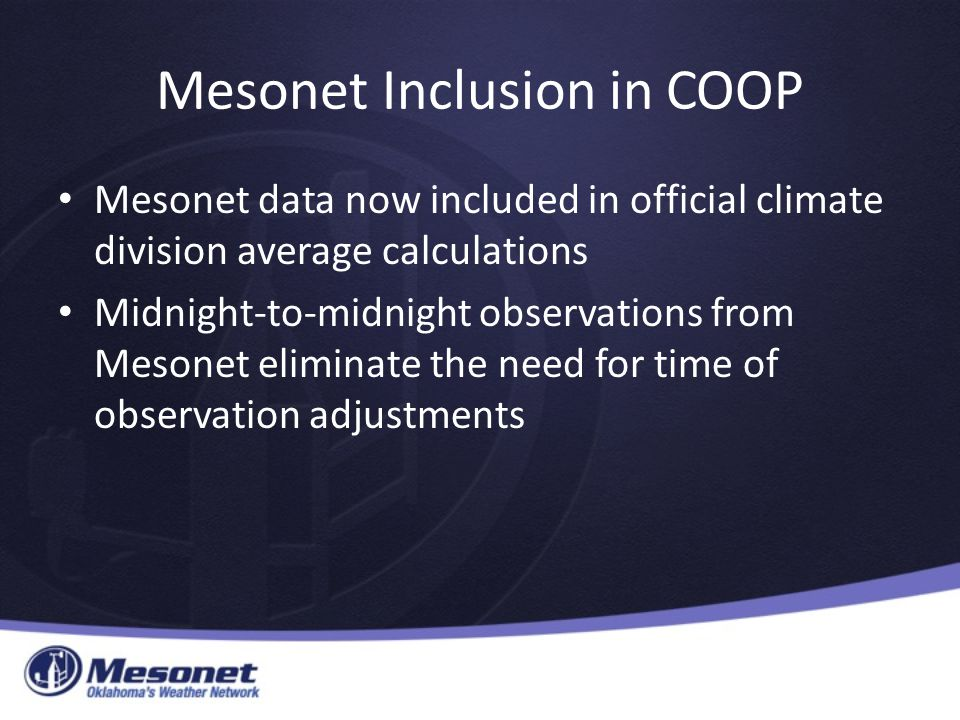 Mesonet Inclusion in COOP Mesonet data now included in official climate division average calculations Midnight-to-midnight observations from Mesonet eliminate the need for time of observation adjustments