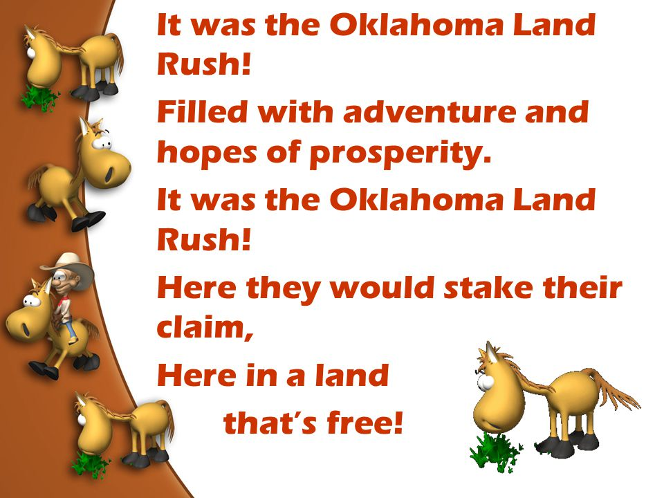 It was the Oklahoma Land Rush. Filled with adventure and hopes of prosperity.