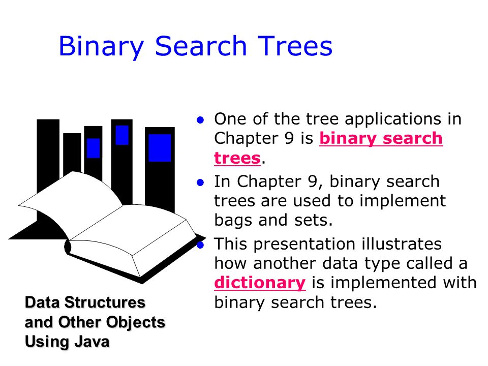 l l One of the tree applications in Chapter 9 is binary search trees. l l In Chapter 9, binary search trees are used to implement bags and sets. l l T