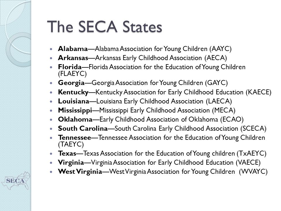 SECA's Mission The Southern Early Childhood Association (SECA) is committed to improving the quality of care and education for young children and their families through advocacy and professional development.