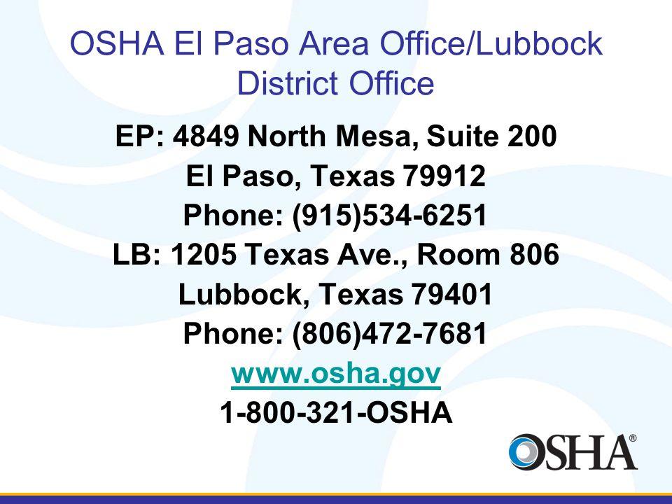 OSHA El Paso Area Office/Lubbock District Office EP: 4849 North Mesa, Suite 200 El Paso, Texas 79912 Phone: (915)534-6251 LB: 1205 Texas Ave., Room 80