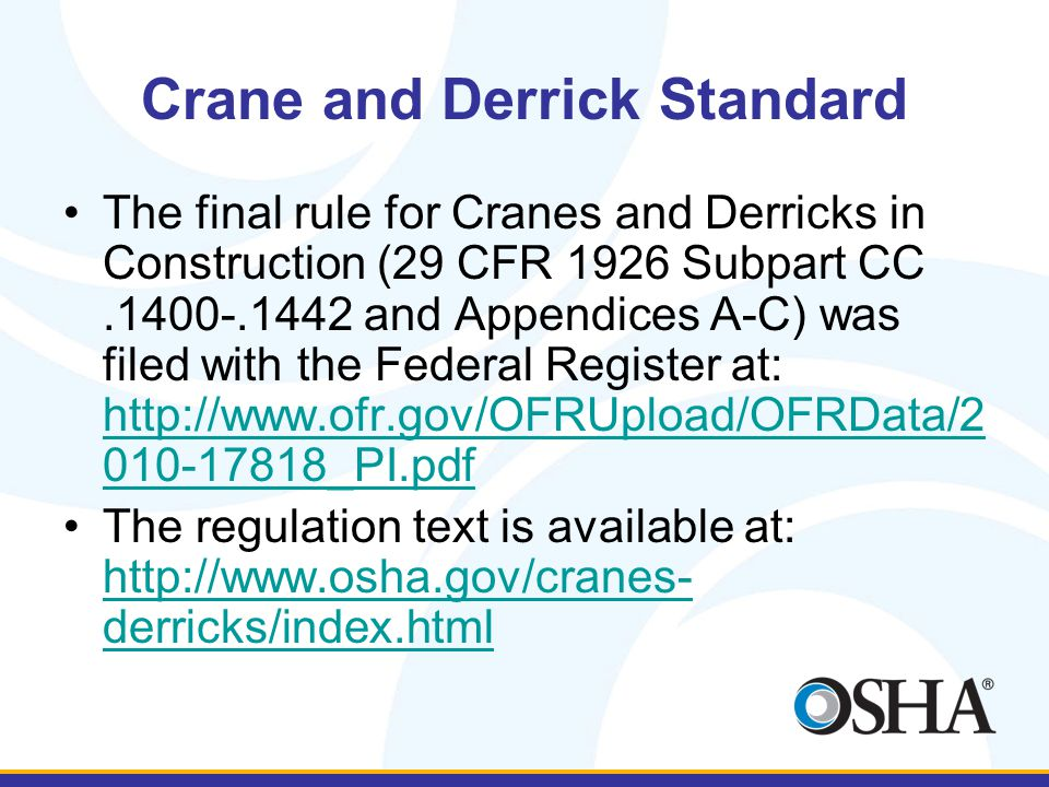 Crane and Derrick Standard The final rule will be formally published in the FR on August 9th with an effective date of November 8, 2010 Certain provisions have effective dates ranging from 1 to 4 years