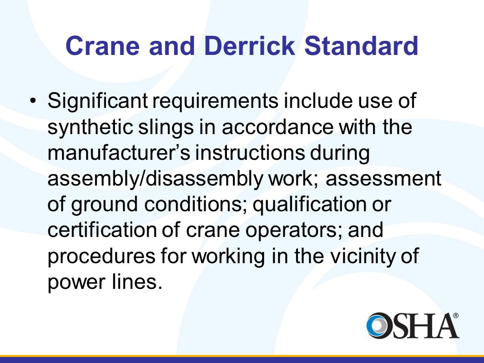 Crane and Derrick Standard Significant requirements include use of synthetic slings in accordance with the manufacturer's instructions during assembly
