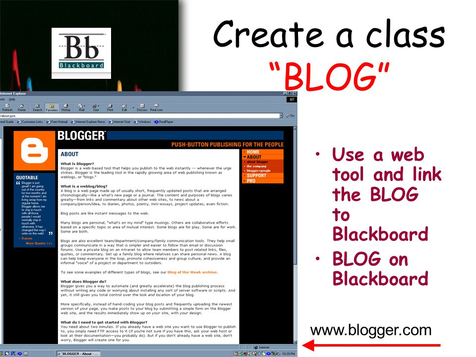 Create a class BLOG Use a web tool and link the BLOG to Blackboard BLOG on Blackboard www.blogger.com