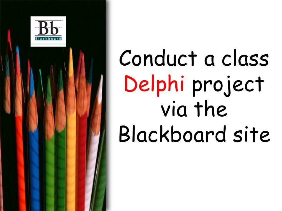 Conduct a class Delphi project via the Blackboard site