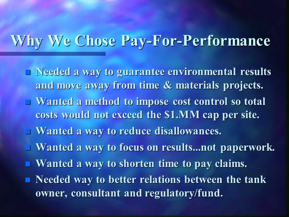 Why We Chose Pay-For-Performance n Needed a way to guarantee environmental results and move away from time & materials projects.