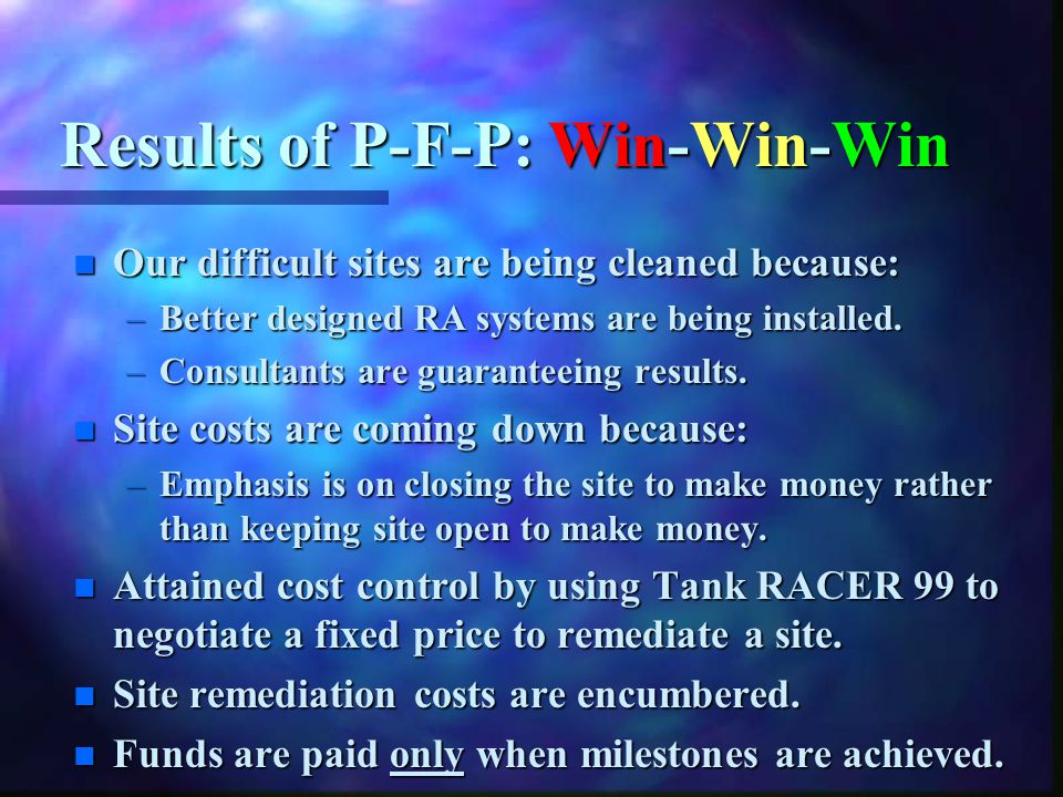 Results of P-F-P: Win-Win-Win n Our difficult sites are being cleaned because: –Better designed RA systems are being installed.