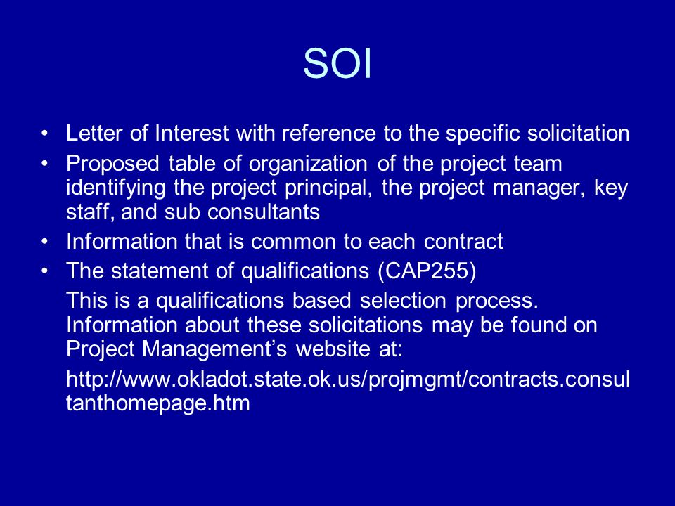 SOI Letter of Interest with reference to the specific solicitation Proposed table of organization of the project team identifying the project principal, the project manager, key staff, and sub consultants Information that is common to each contract The statement of qualifications (CAP255) This is a qualifications based selection process.