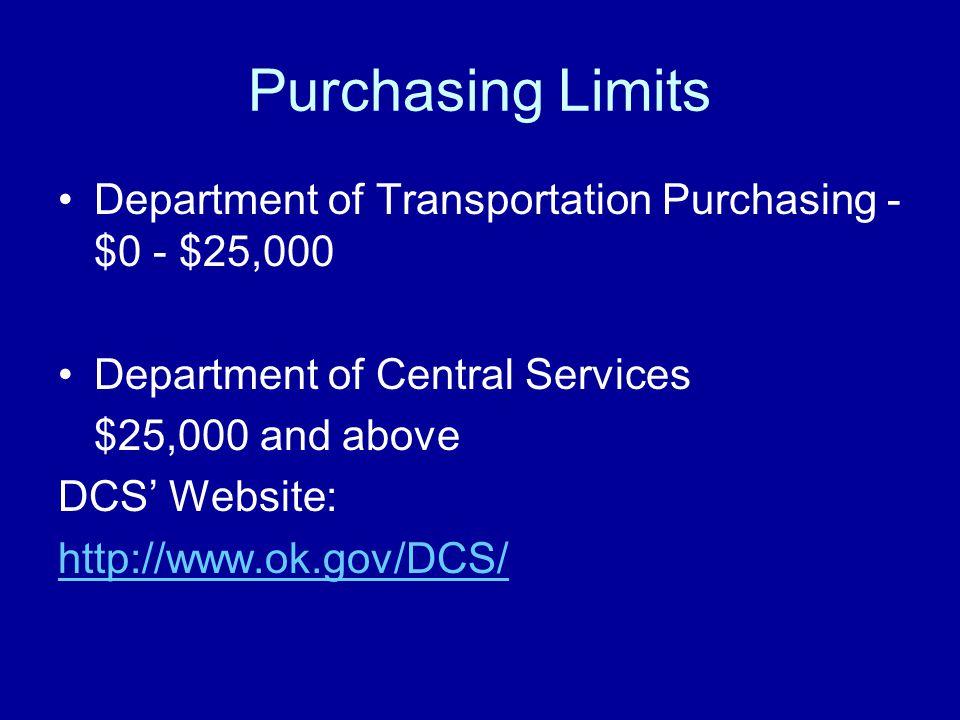 Purchasing Limits Department of Transportation Purchasing - $0 - $25,000 Department of Central Services $25,000 and above DCS' Website: http://www.ok.gov/DCS/
