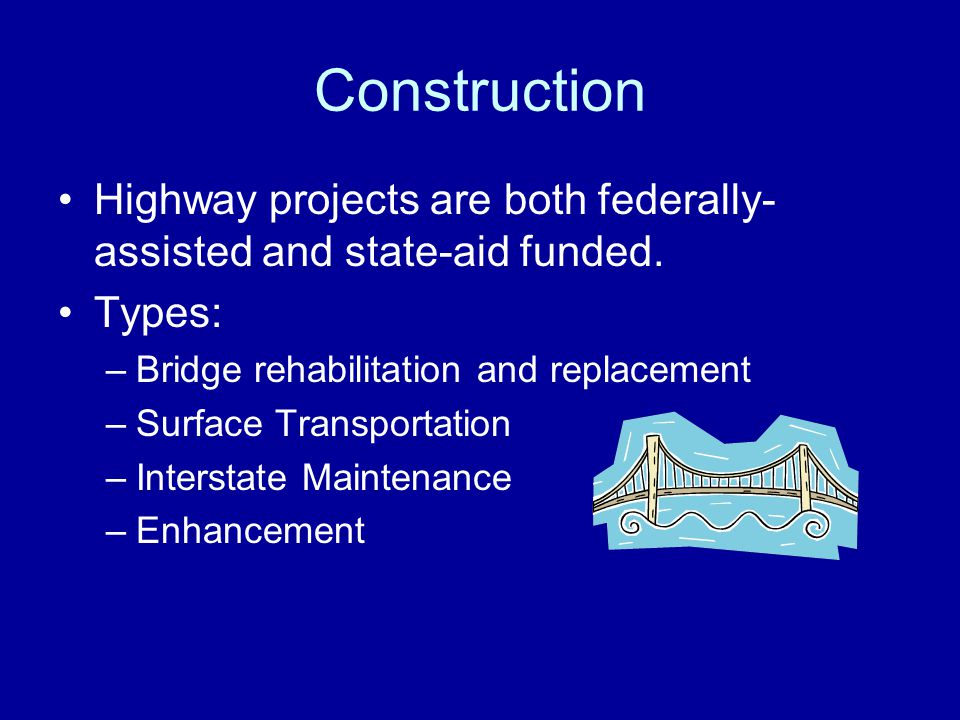 Construction Highway projects are both federally- assisted and state-aid funded.