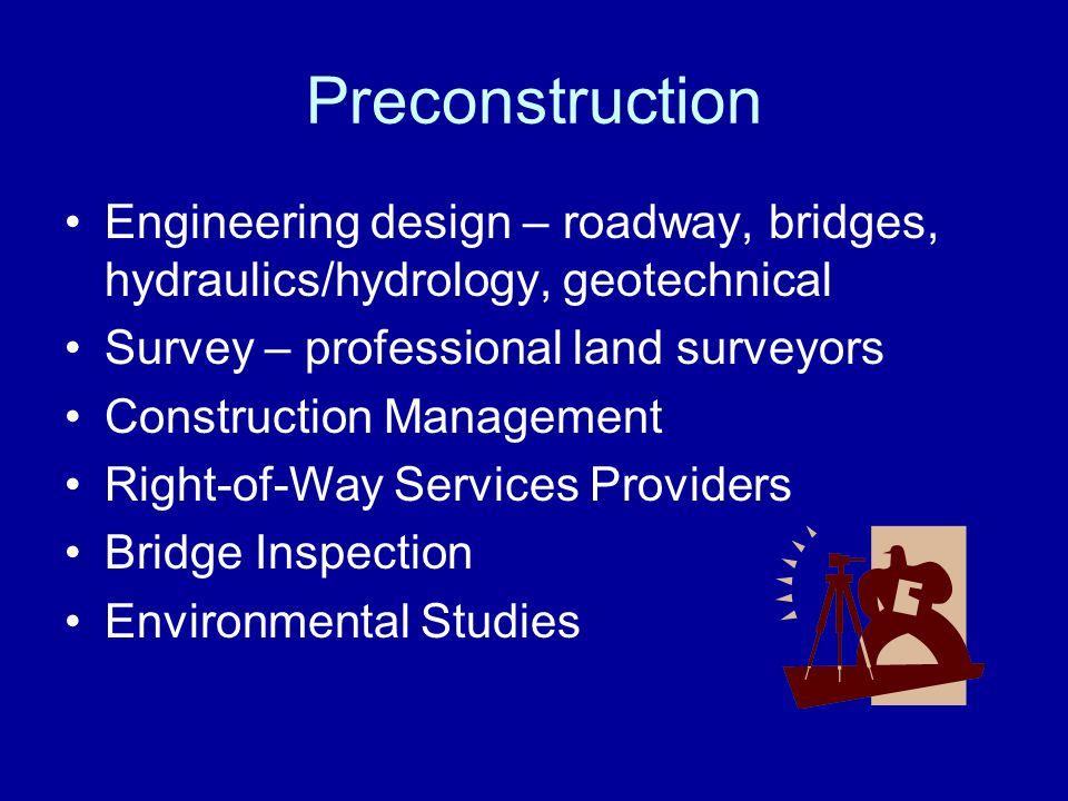 Preconstruction Engineering design – roadway, bridges, hydraulics/hydrology, geotechnical Survey – professional land surveyors Construction Management Right-of-Way Services Providers Bridge Inspection Environmental Studies