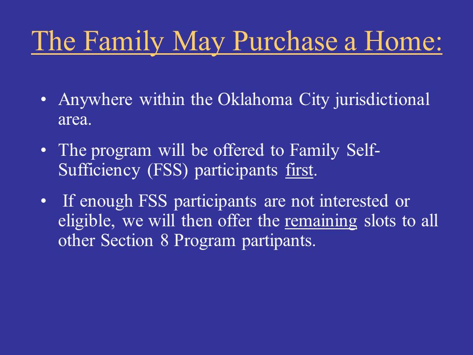 The Family May Purchase a Home: Anywhere within the Oklahoma City jurisdictional area. The program will be offered to Family Self- Sufficiency (FSS) p