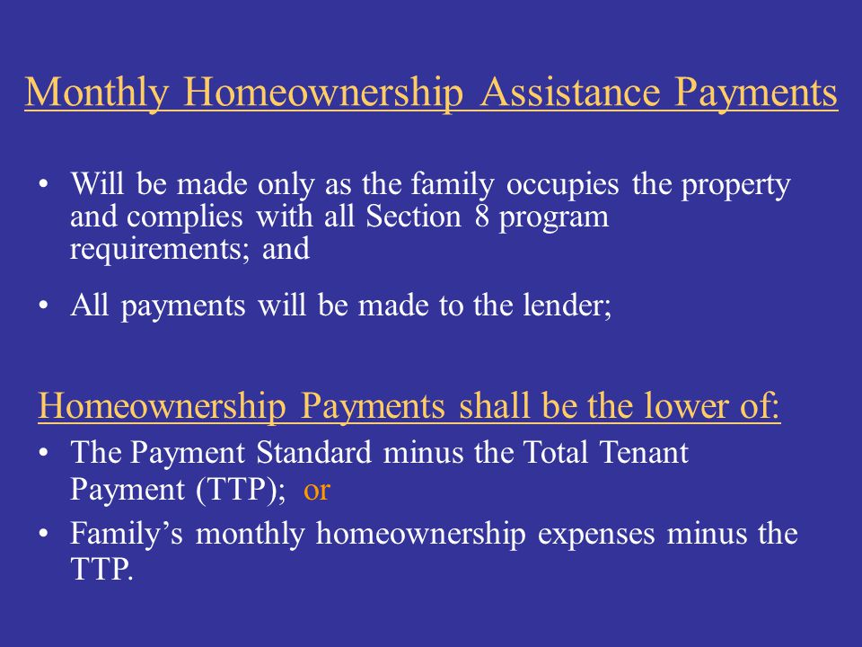 Monthly Homeownership Assistance Payments Will be made only as the family occupies the property and complies with all Section 8 program requirements;