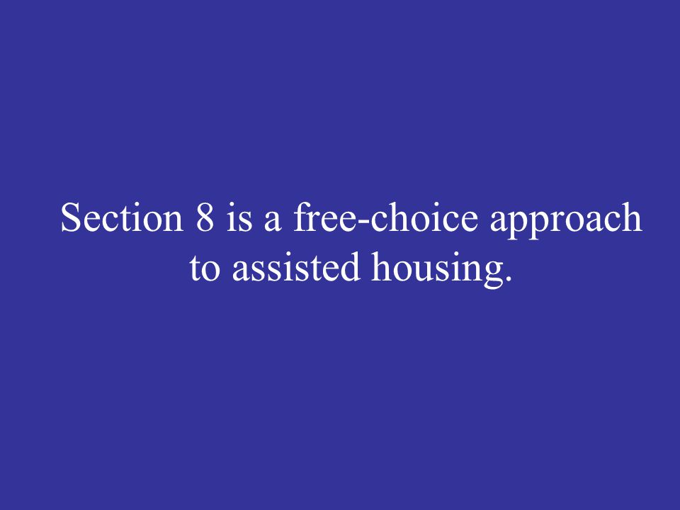 Section 8 is a free-choice approach to assisted housing.