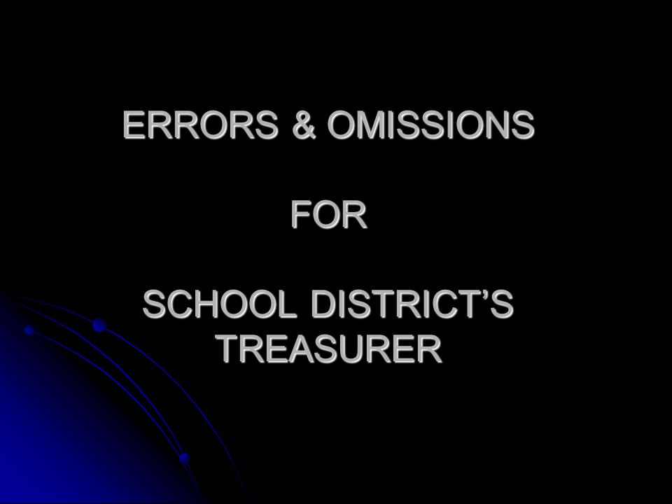 ERRORS & OMISSIONS FOR SCHOOL DISTRICT'S TREASURER